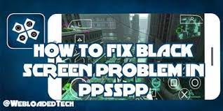 How To Fix Black Screen Problem In ppsspp